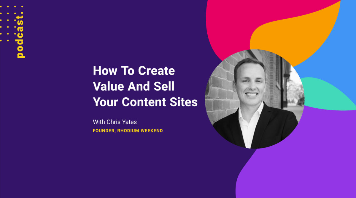 photo of Chris Yates on a colourful background with the title how to create value and sell your content sites